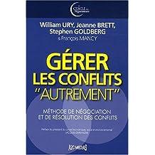 GÉRER LES CONFLITS AUTREMENT : MÉTHODE DE NÉGOCIATION ET DE RÉSOLUTION DES CONFLITS