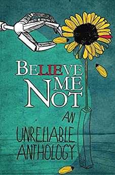 Believe Me Not, An Unreliable Anthology by [McBride, Sara W.]