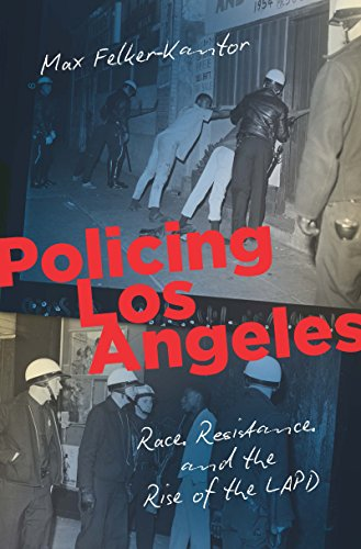 Policing Los Angeles: Race, Resistance, and the Rise of the LAPD (Justice, Power, and Politics)
