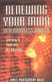 Renewing Your Mind in a Mindless World, James Montgomery Boice, 0825420717
