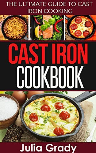 Cast Iron Cookbook: The Ultimate Guide to Cast Iron (Cast Iron Guides)