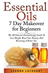 Essential Oils 7 Day Makeover For Beginners par Lockhart