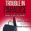 Trouble in Paradise: Belles in the City, Book 1 Audiobook by Debby Mayne Narrated by Kandi Peppers