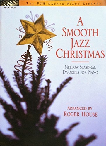 A Smooth Jazz Christmas: Mellow Seasonal Favorites for the Piano (FJH Sacred Piano Library) by Roger House (2006-11-01) -