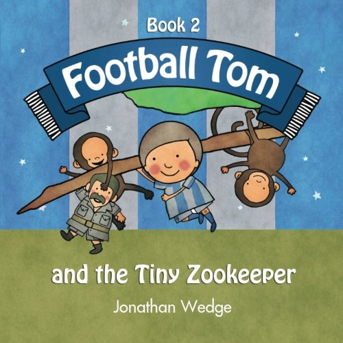 (Football Tom; Book 2: and the Tiny Zookeeper (Volume 2))