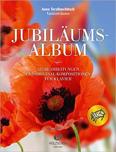 Jubiläumsalbum: 125 Bearbeitungen und Original-Kompositionen für Klavier Loseblattsammlung – 5. Februar 2016 Anne Terzibaschitsch Musikverlag Holzschuh 3864340764 Musikalien