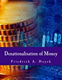 Denationalisation of Money (Large Print Edition), Friedrich Hayek, 1495251438