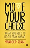 img - for Move Your Cheese: What You Need to Do To Stay Ahead book / textbook / text book
