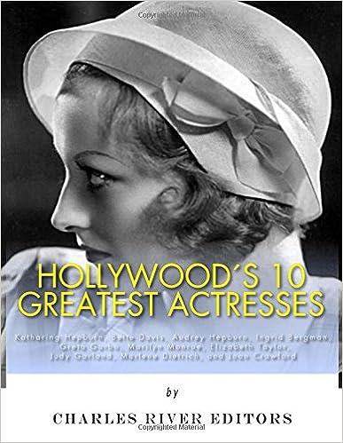 Greta Garbo Marilyn Monroe and Joan Crawford Audrey Hepburn Marlene Dietrich Ingrid Bergman Hollywood/'s 10 Greatest Actresses: Katharine Hepburn Judy Garland Elizabeth Taylor Bette Davis
