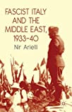 Fascist Italy and the Middle East, 1933-40, Nir Arielli, 1137297387