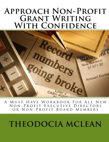 Approach Non-Profit Grant Writing With Confidence: A Must Have Workbook For All New Non-Profit Executive Directors or No