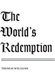 The World's Redemption: According to the Eternal Plan Revealed and Elaborated in the Scriptures of Truth and Embraced in…