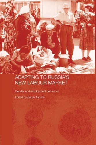 Adapting to Russia's New Labour Market: Gender and Employment Behaviour (Routledge Contemporary Russia and Eastern Europ
