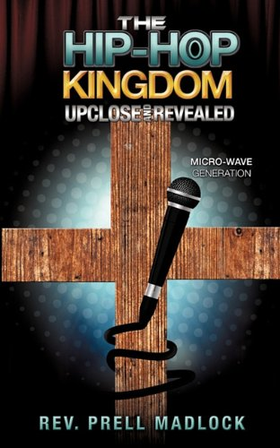 The Hip-Hop Kingdom Upclose and Revealed by Xulon Press