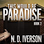 This Would Be Paradise: This Would Be Paradise Series, Book 2 | N.D. Iverson