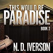 This Would Be Paradise: This Would Be Paradise Series, Book 2   N.D. Iverson