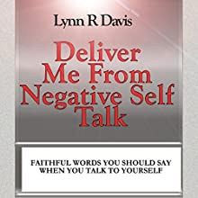 Deliver Me from Negative Self-Talk: Faithful Words You Should Say When You Talk to Yourself Audiobook by Lynn R Davis Narrated by Susan Koch