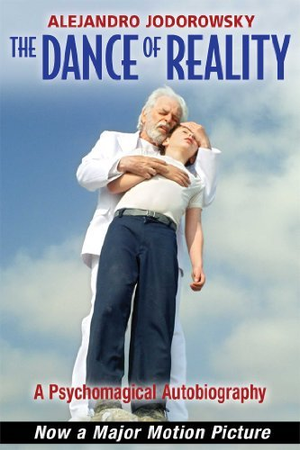 The Dance of Reality: A Psychomagical Autobiography by Alejandro Jodorowsky (2014-06-06)