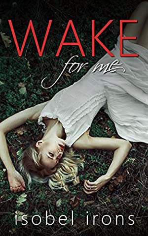 Wake for Me (Life or Death Series Book 1) (Wake For Me Isobel Irons)