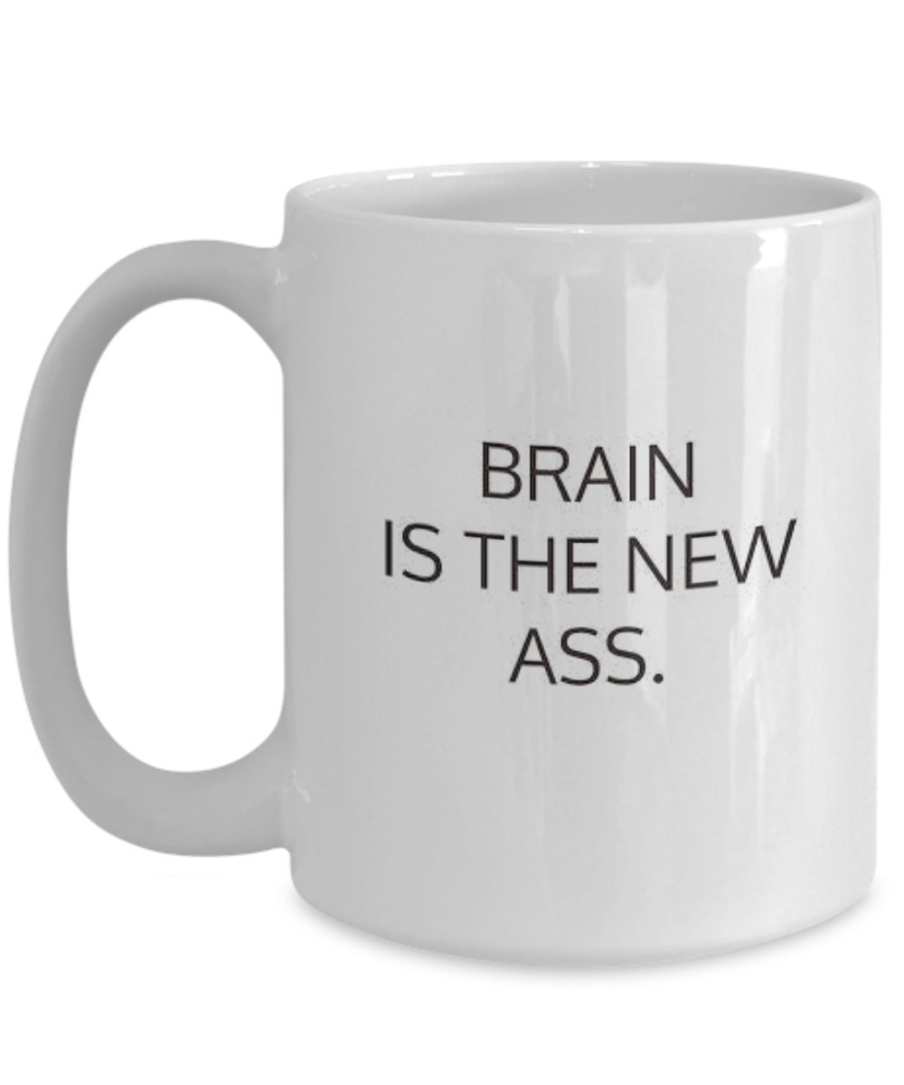 Brain Is the New Ass Funny White Coffee or Tea Mug Perfect Novelty Mothers  Day Present Idea for Mother from Son, Daughter or Husband, Inspirational  Cups for ...