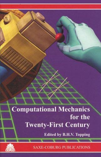 Computational Mechanics for the Twenty-First Century (Saxe-Coburg Publications on Computational Engineering) PDF
