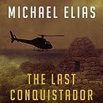 The Last Conquistador | Michael Elias
