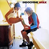 Wax by INDOCHINE (1996-11-04)