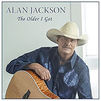 The Older I Get By Alan Jackson On Amazon Music Amazon Com
