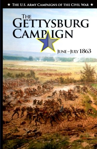 The Gettysburg Campaign June-July 1863 (The U.S. Army Campaign of the Civil War)