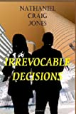 Irrevocable Decisions, Nathaniel Jones, 1494920832