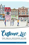 Customer, LLC: The Small Business Guide to Customer Engagement & Marketing