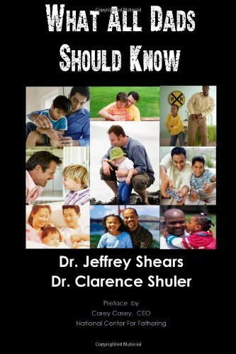 What All Dads Should Know [Paperback] [2011] (Author) Dr Jeffrey Shears, Dr Clarence Shuler