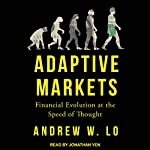 Adaptive Markets: Financial Evolution at the Speed of Thought | Andrew W. Lo