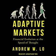 Adaptive Markets: Financial Evolution at the Speed of Thought Audiobook by Andrew W. Lo Narrated by Jonathan Yen