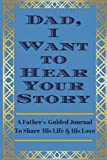 img - for Dad, I Want to Hear Your Story: A Father's Guided Journal To Share His Life & His Love book / textbook / text book