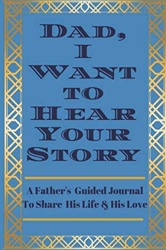 Dad, I Want to Hear  Your Story: A Father's  Guided...