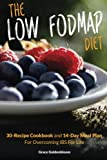 The Low FODMAP Diet: 30-Recipe Cookbook and 14-Day Meal Plan For Overcoming IBS For Life (Managing Irritable Bowel Syndrome Cookbooks) (Volume 1)