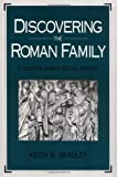 Discovering the Roman Family : Studies in Roman Social History, Bradley, Keith R., 0195058585