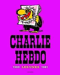Charlie Hebdo : Les Unes 1969-1981 par Charlie Hebdo