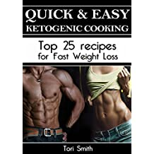 Quick & Easy Ketogenic Cooking Top 25 recipes for Fast Weight Loss
