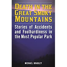 Death in the Great Smoky Mountains: Stories of Accidents and Foolhardiness in the Most Popular Park