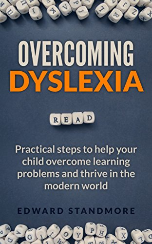 Download PDF Overcoming Dyslexia - Practical steps to help your child overcome learning problems and thrive in the modern world