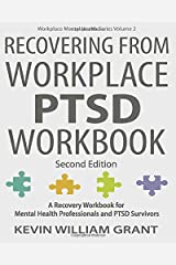 Recovering from Workplace PTSD Workbook: A Recovery Workbook for Mental Health Professionals and PTSD Survivors (Workplace Mental Health Series) Paperback