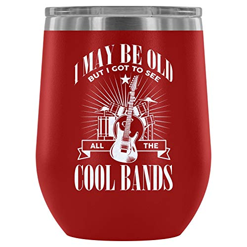 Steel Stemless Wine Glass Tumbler, My Favorite Bands Vacuum Insulated Wine Tumbler, I May Be Old But I Got To See All The Cool Bands Wine Tumbler (Wine Tumbler 12Oz - Red)]()