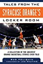 Tales from the Syracuse Orange?s Locker Room: A Collection of the Greatest Orange Basketball Stories Ever Told (Tales from the Team)