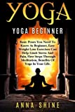Yoga Basics Beginners Best Deals - Yoga:Yoga Beginner, Basic Poses You Need to Know as a Beginner, Tips on Easy Wei (Yoga, Beginner, Poses, Weight Loss, Limit Stress and Pain, Meditation, Health)