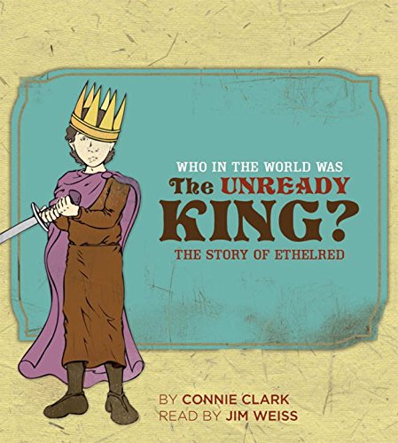 Who in the World Was The Unready King?: The Story of Ethelred