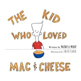 The Kid Who Loved Mac and Cheese, Valerie A. Wheat, 1460225163