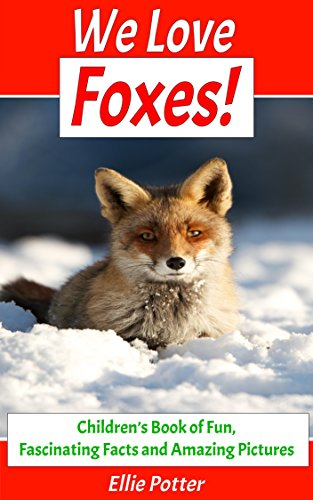 We Love Foxes! Children's Book of Fun, Fascinating Facts and Amazing Pictures (Animal Habitats)(Foxes Book)(Early Learning) (Adventure & Education Kids Ebooks for Early & Beginner Readers - Ebooks Free Education