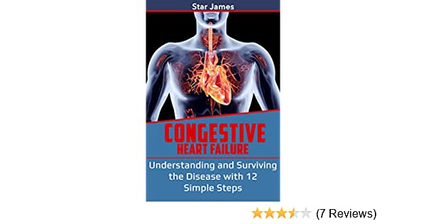 Congestive Heart Failure Understanding And Surviving The Disease